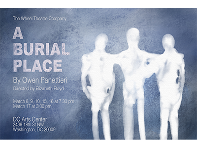 The Wheel Theatre Company: A Burial Place <br> March 8 - 17, 2018