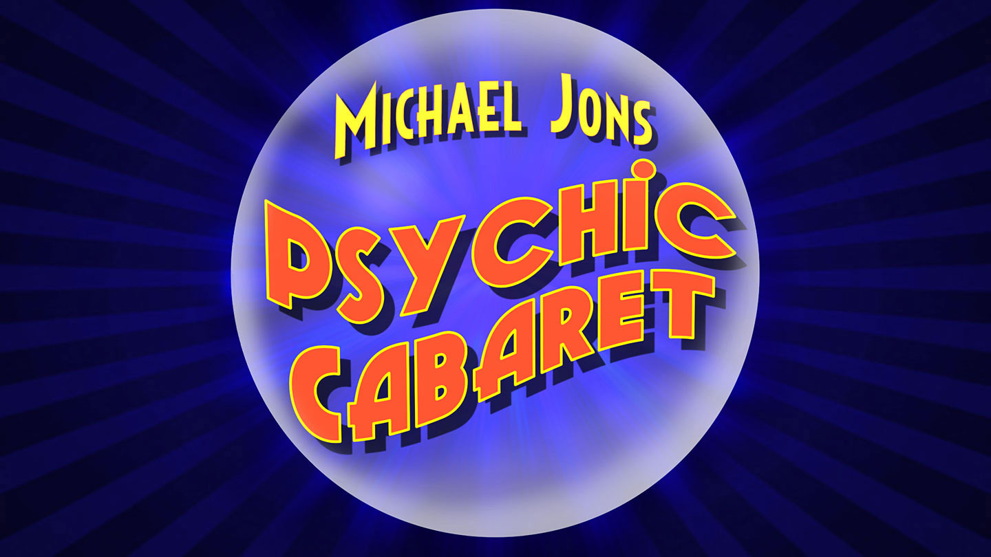 Michael Jons' Psychic Cabaret <br> March 23 - 31, 2018