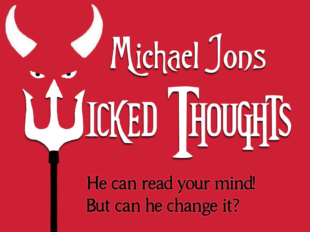 Michael Jons' Wicked Thoughts! <br>April 7 - 28, 2018