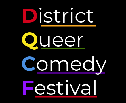 District Queer Comedy Festival <br> November 15 - 16, 2019