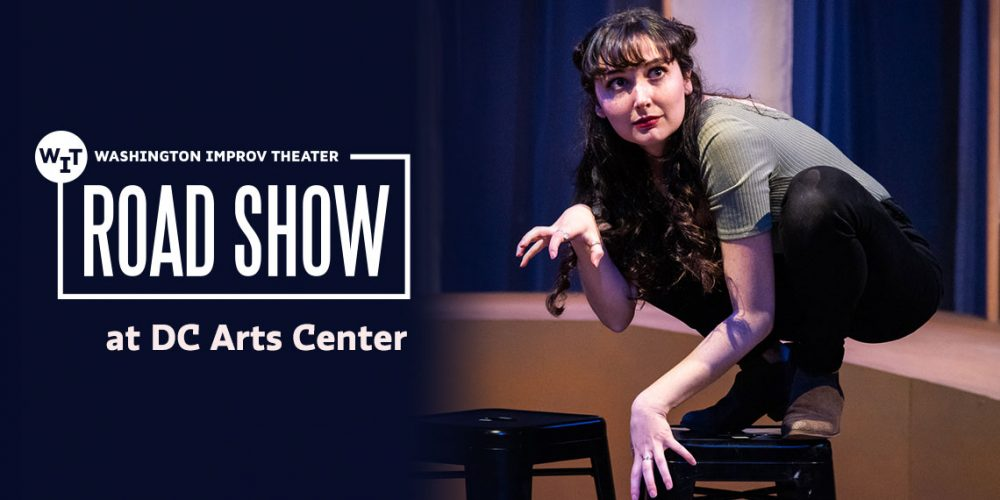 Washington Improv Theater: Road Show <br> January 2 - February 2, 2020