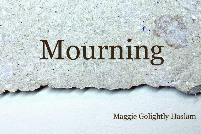 Mourning by Maggie Golightly Haslam , <br> March 20 - May 30, 2021
