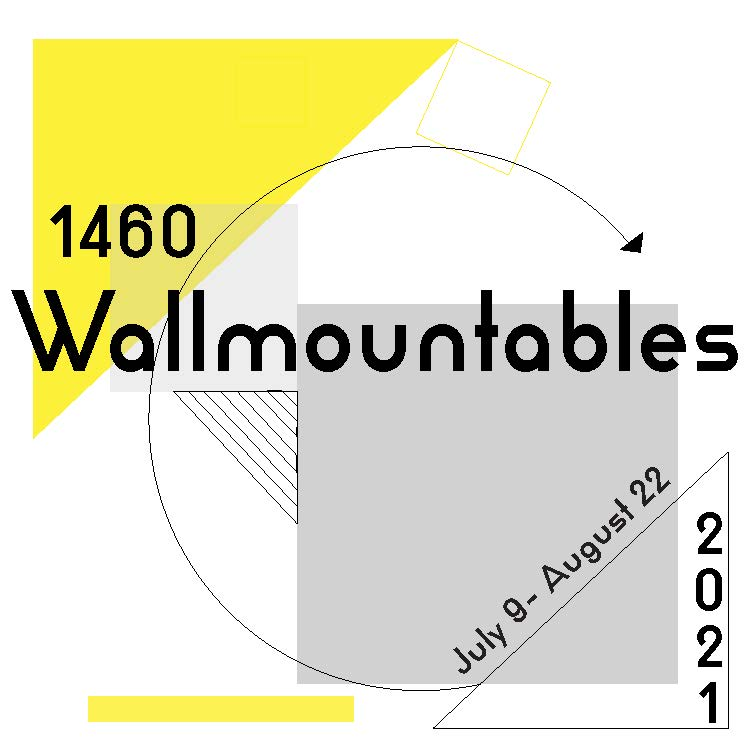 1460 Wallmountables <br> July 9th - August 22nd 2021